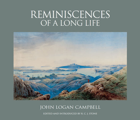 Reminiscences Of A Long Life | By John Logan Campbell