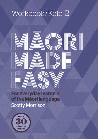 Maori Made Easy Workbook 2/Kete 2 | By Scotty Morrison