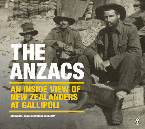 The Anzacs: An inside view of New Zealanders at Gallipoli | By Auckland War Memorial Museum