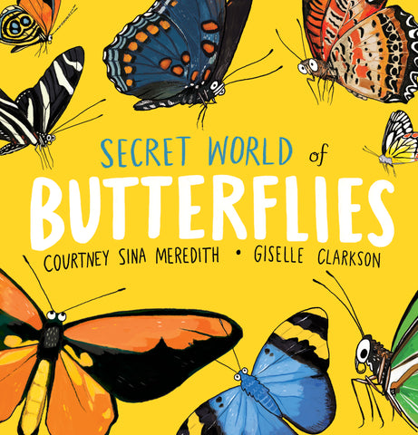 Secret World of Butterflies | By Courtney Sina Meredith, illustrated by Giselle Clarkson