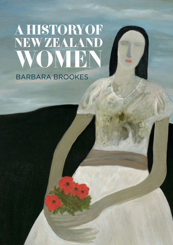 A History of New Zealand Women | By Barbara Brookes