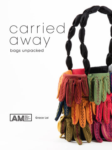 Carried Away:Bags Unpacked | By Grace Lai