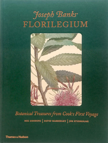 Joseph Banks' FLORILEGIUM Botanical Treasures from Cook's First Voyage by Mel Gooding, David Mabberley and Joe Studholme