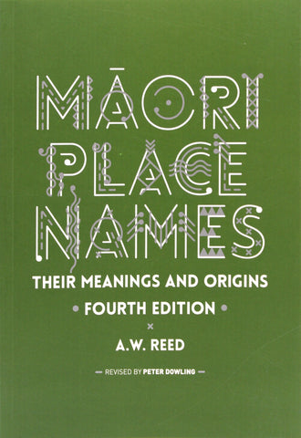 Māori Place Names-Their Meanings and Origins | By A.W Reed