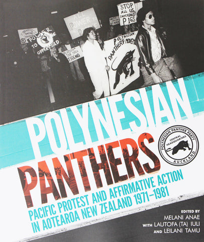 Polynesian Panthers: Pacific Protest and Affirmative Action in Aotearoa NZ 1971–1981 | By Melani Anae, Leilani Tamu, Lautofa Iuli