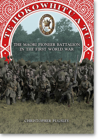 Te Hokowhitu A Tu The Maori Pioneer Battalion In The First World War | By Christopher Pugsley