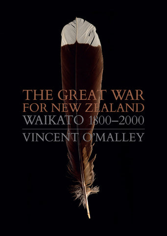 The Great War for New Zealand Waikato 1800–2000 | By Vincent O'Malley