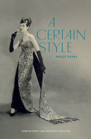 A Certain Style: Bruce Papas | By Doris de Pont, Jane Groufsky and Kelly Dix