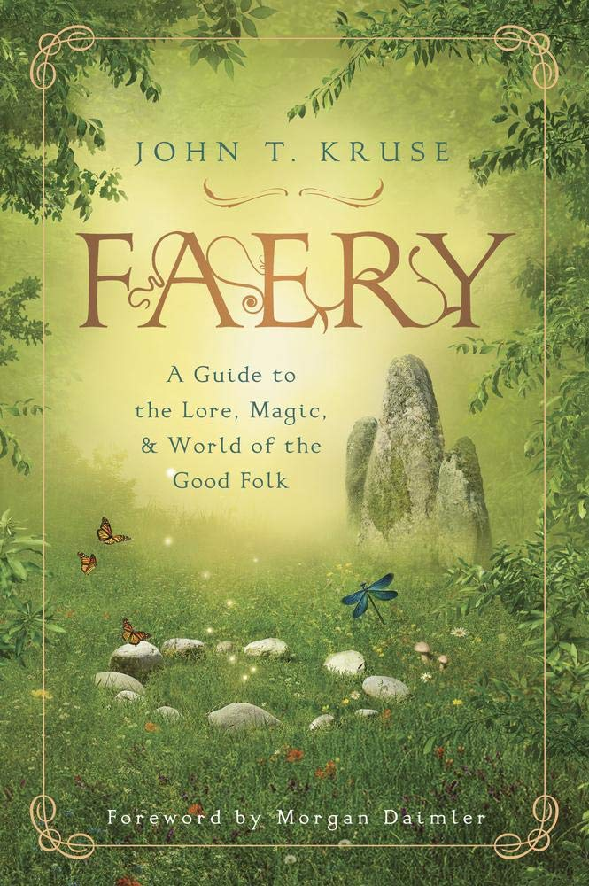 Faery: A Guide to the Lore, Magic and the World of the Good Folk