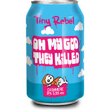 Tiny Rebel - OMG they killed Cashmere