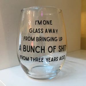 One Glass Away Wine Glass