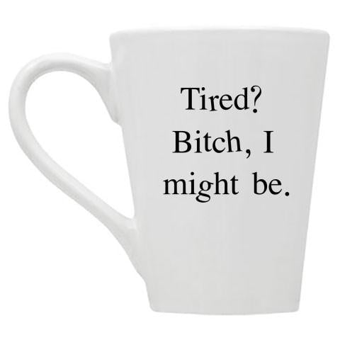 Tired Bitch Mug