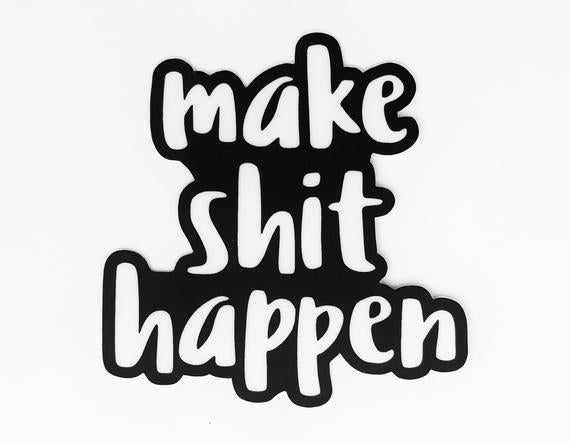 Make Shit Happen Sticker