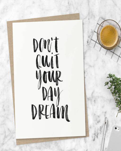 Don't Quit Your Day Dream... Even when it gets rough