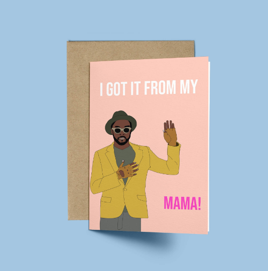Will I Am, I Got it From my Mama! Mother's Day Card