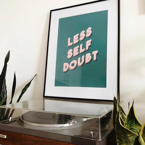 Less Self Doubt Typography Print