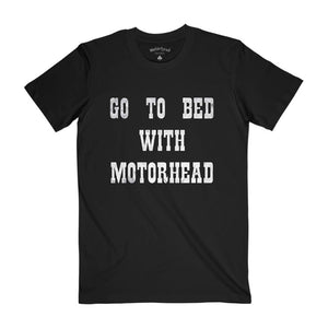 Go To Bed With Motorhead Tee