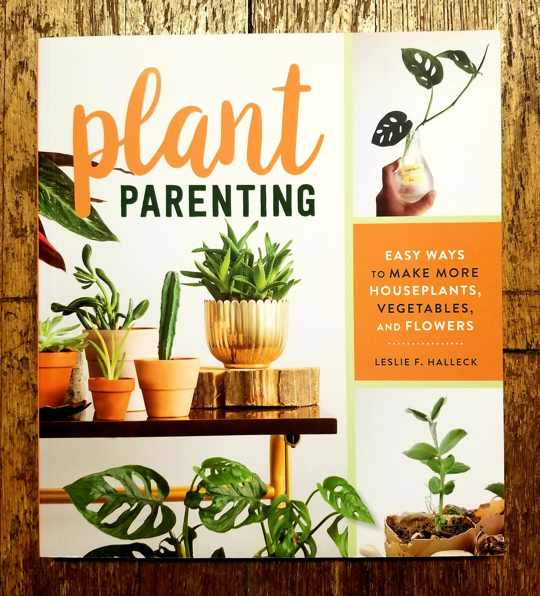 Plant Parenting: Easy Ways to Make More Houseplants, Vegetables, and Flowers by Leslie F. Halleck