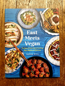 East Meets Vegan: The Best of Asian Home Cooking, Plant-Based and Delicious by Sasha Gill