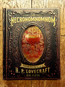 The Necronomnomnom: Recipes and Rites from the Lore of H. P. Lovecraft by Mike Slater