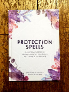 Protection Spells: Clear Negative Energy, Banish Unhealthy Influences, and Embrace Your Power by Arin Murphy-Hiscock