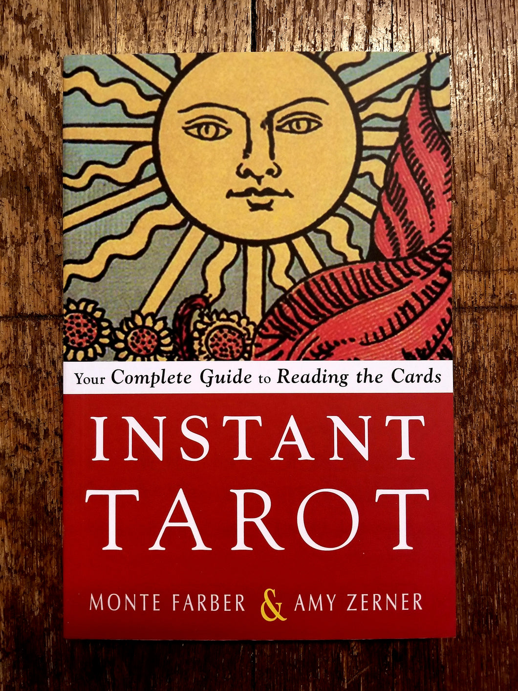 Instant Tarot: Your Complete Guide to Reading the Cards by Monte Farber and Amy Zerner