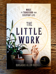 The Little Work: Magic to Transform Your Everyday Life by Durgadas Allon Duriel