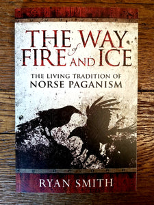 The Way of Fire and Ice: The Living Tradition of Norse Paganism by Ryan Smith
