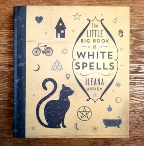 The Little Big Book of White Spells by Ileana Abrev
