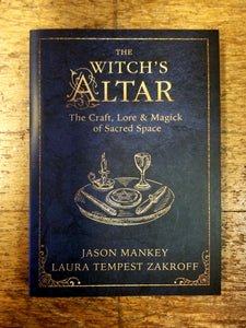 The Witch's Altar: The Craft, Lore & Magick of Sacred Space by Jason Mankey and Laura Tempest Zakroff