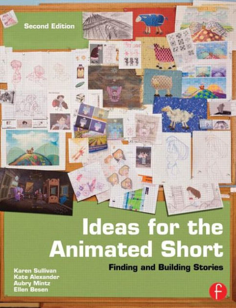 Ideas for the Animated Short Finding and Building Stories 2nd Edition