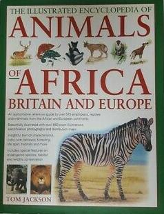 ILLUSTRATED ENCYCLOPEDIA OF ANIMALS OF AFRICA BRITAIN AND EUROPE HC