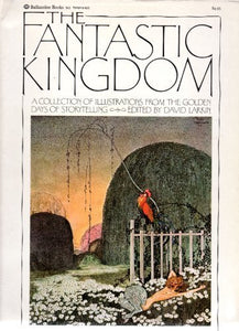 FANTASTIC KINGDOM A COLLECTION OF ILLUSTRATIONS FROM THE GOLDEN DAYS OF STORYTELLING