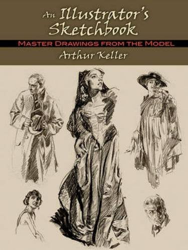 AN ILLUSTRATORS SKETCHBOOK MASTER DRAWINGS FROM THE MODEL ARTHUR KELLER