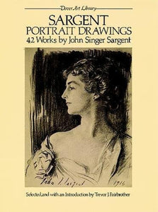SARGENT PORTRAIT DRAWINGS 42 WORKS BY JOHN SINGER SARGENT