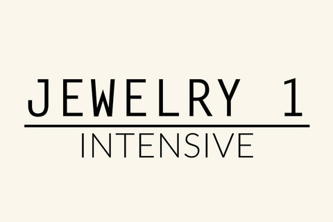 Jewelry 1 Intensive // January 17th-18th, February 1st-2nd OR February 21st-22nd