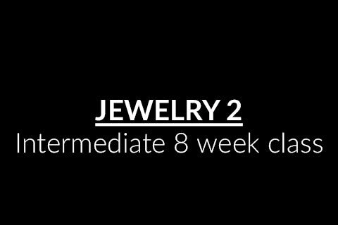 Jewelry 2 (8 week class) Next start date: January 8th
