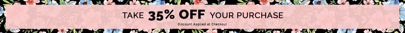 TAKE 35% OFF YOUR PURCHASE- Shop Now