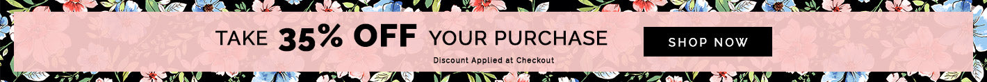 TAKE                              35% OFF                              YOUR PURCHASE - Shop Now