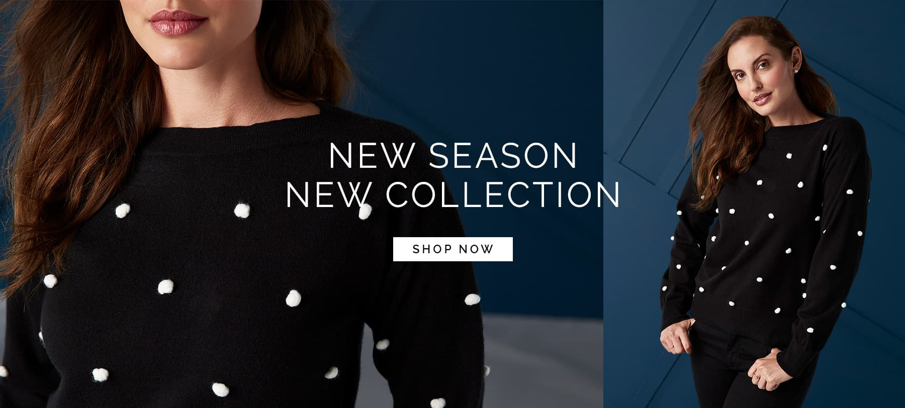 New Season New Collection - Shop Now
