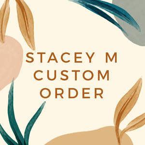 Stacey M Custom Order