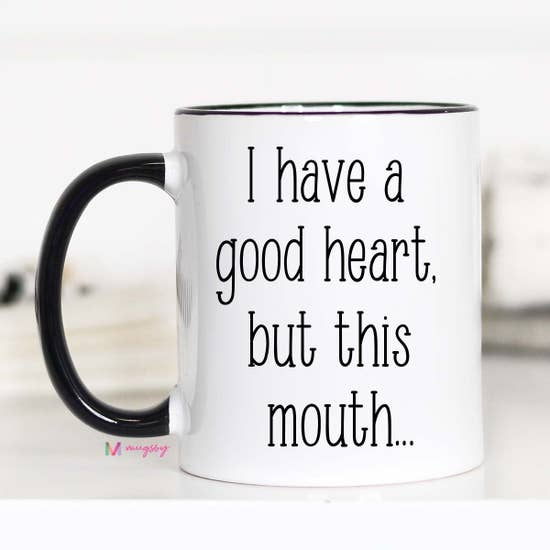 I have a Good Heart But This Mouth Mug-11oz