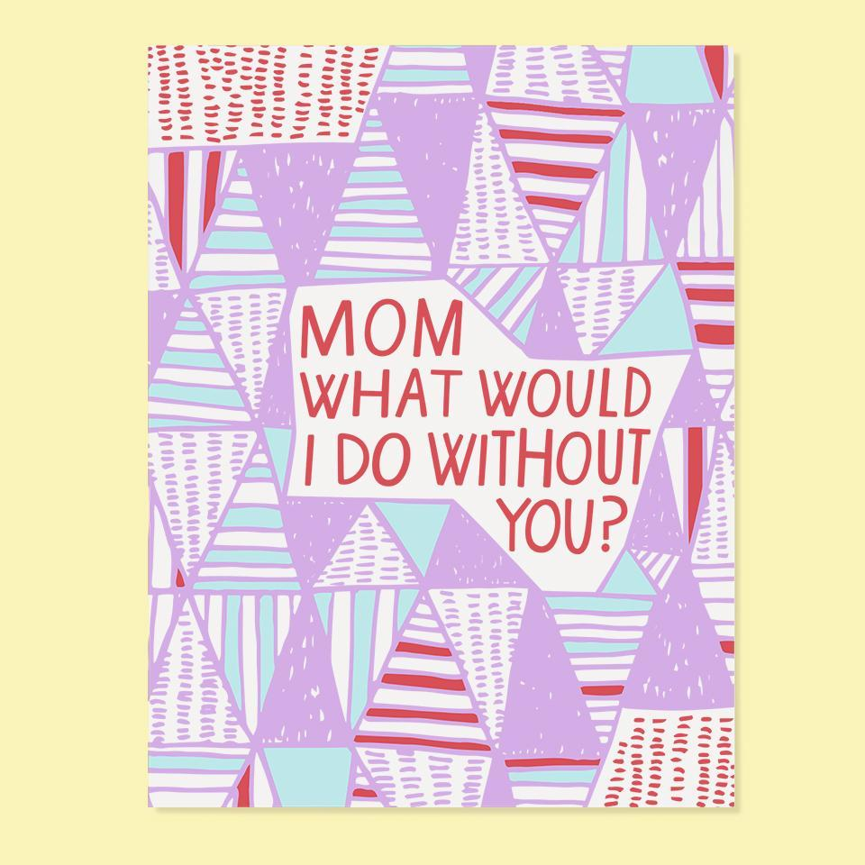 What Would I Do Without You Greeting Card