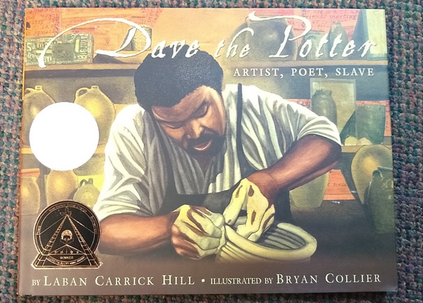 """Dave the Potter: Artist, Poet, Slave"" by Laban Carrick Hill"