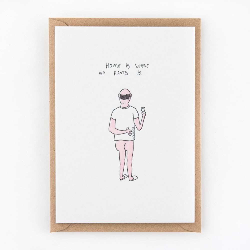 Letterpress kaart - Home is where no pants is
