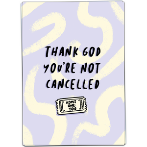 Kaart - Thank god you're not cancelled