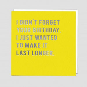 I Wanted To Make Your Birthday Last Longer