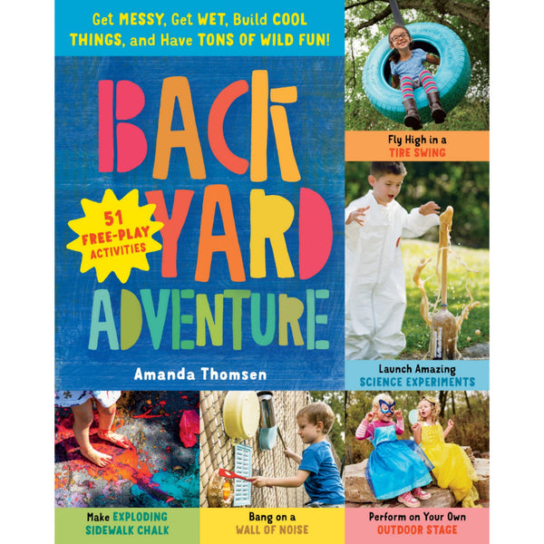 Backyard Adventure: 51 Free-Play Activities