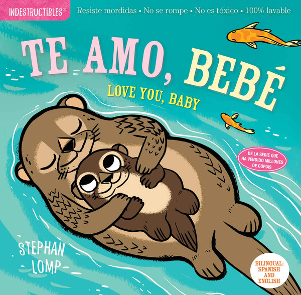 Te Amo, Bebe / Love You, Baby Indestructible Book