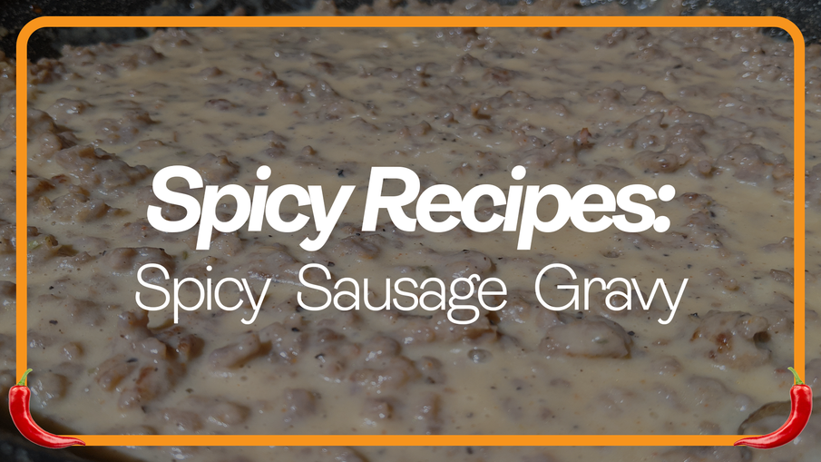 How to Make Delicious Southern Style Spicy Country Sausage Gravy